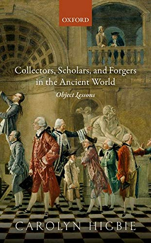 9780198759300: Collectors, Scholars, and Forgers in the Ancient World: Object Lessons