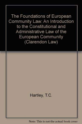 9780198763246: The Foundations of European Community Law: An Introduction to the Constitutional and Administrative Law of the European Community (Clarendon Law Series)