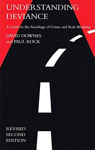 Understanding Deviance: A Guide to the Sociology of Crime and Rule-Breaking (Clarendon Paperbacks) (0198763735) by David M. Downes; Paul Rock