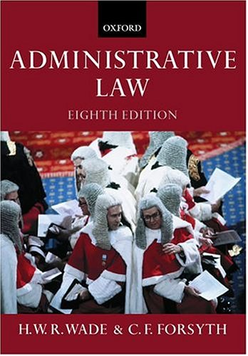 Administrative Law: Wade, William; Forsyth,