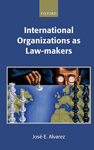 International Organizations as Law-makers (Hardback): Alvarez, Jose E.