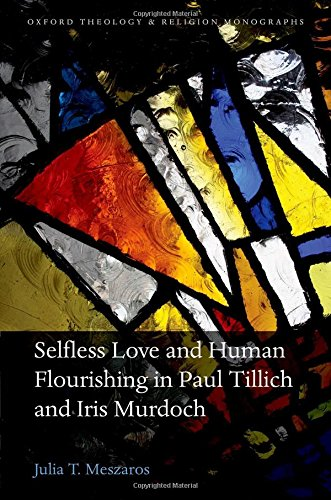 9780198765868: Selfless Love and Human Flourishing in Paul Tillich and Iris Murdoch (Oxford Theology and Religion Monographs)