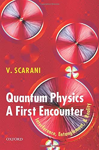 Quantum Physics: A First Encounter. Interference, Entanglement, and Reality.: SCARANI, V.,