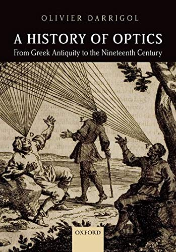 A History of Optics from Greek Antiquity: Darrigol, Olivier