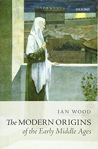 9780198767497: The Modern Origins of the Early Middle Ages