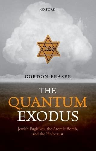 9780198768005: The Quantum Exodus: Jewish Fugitives, the Atomic Bomb, and the Holocaust