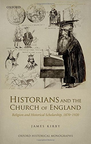 9780198768159: Historians and the Church of England: Religion and Historical Scholarship, 1870-1920 (Oxford Historical Monographs)