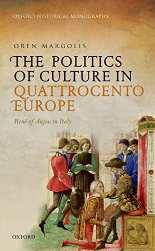 9780198769323: The Politics of Culture in Quattrocento Europe: René of Anjou in Italy