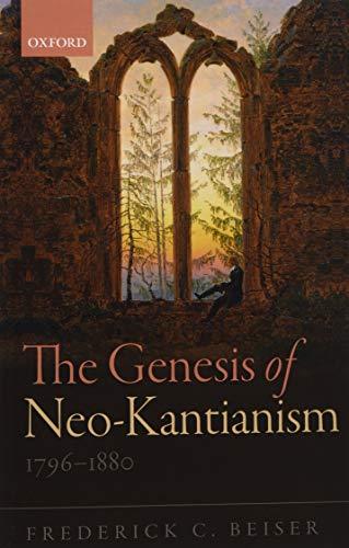 9780198769989: The Genesis of Neo-Kantianism, 1796-1880