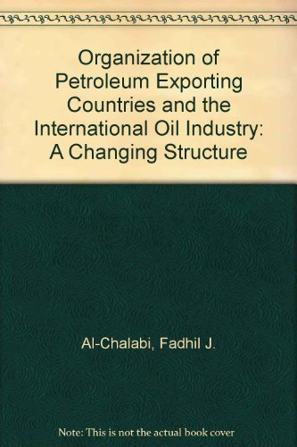 9780198771678: Organization of Petroleum Exporting Countries and the International Oil Industry: A Changing Structure