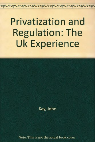 Privatization and Regulation by John Kay 1986