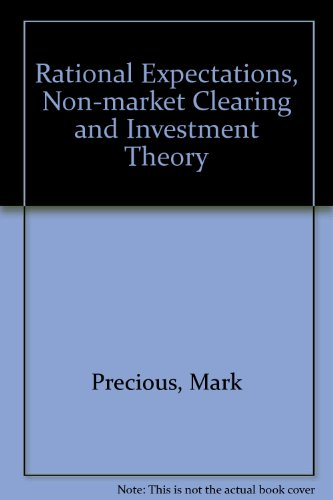 Rational Expectations, Non-Market Clearing and Investment Theory: Precious, Mark