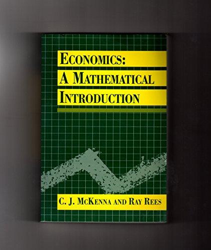 Economics: A Mathematical Introduction: C. J. McKenna; Ray Rees