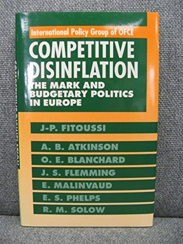 Competitive Disinflation: The Mark and Budgetary Politics: Fitoussi, Jean-Paul, Atkinson,