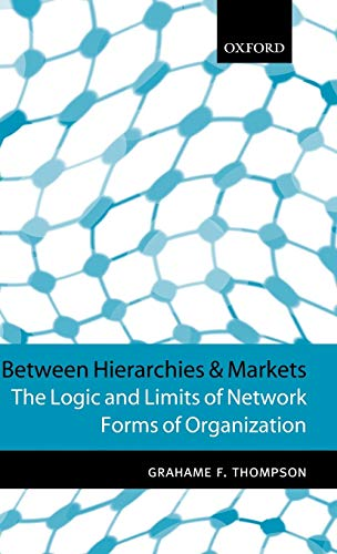 Between Hierarchies and Markets: The Logic and Limits of Network Forms of Organization: Grahame F. ...