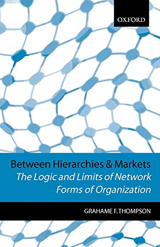 9780198775270: Between Hierarchies and Markets: The Logic and Limits of Network Forms of Organization