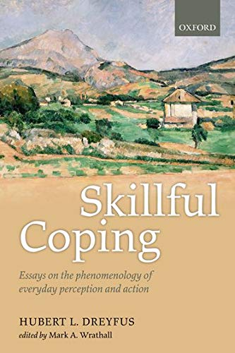 9780198777298: Skillful Coping: Essays on the phenomenology of everyday perception and action