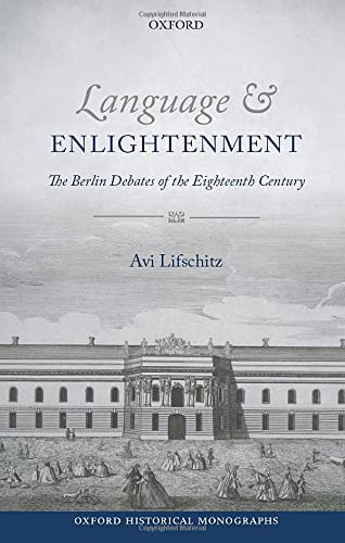 9780198777649: Language and Enlightenment: The Berlin Debates of the Eighteenth Century