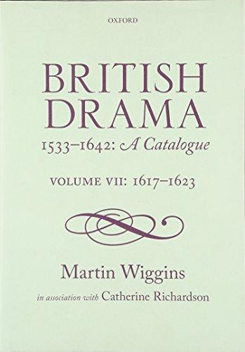 British Drama 1533-1642: A Catalogue: Volume VII: 1617-1623 (British Drama Catalogue): Martin ...