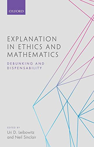 9780198778592: Explanation in Ethics and Mathematics: Debunking and Dispensability