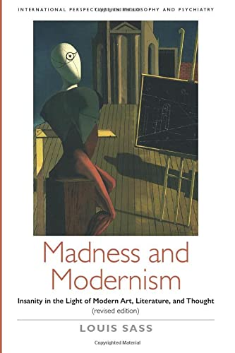 Madness and Modernism: Insanity in the light of modern art, literature, and thought (revised ...