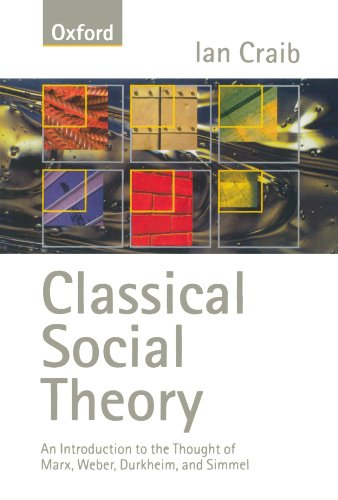 9780198781172: Classical Social Theory: An Introduction to the Thought of Marx, Weber, Durkheim and Simmel