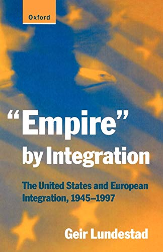 "9780198782117: ""Empire"" by Integration: The United States and European Integration, 1945-1997"