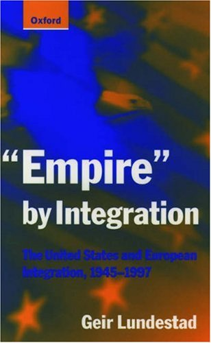 9780198782124: Empire by Integration: United States and European Integration, 1945-97