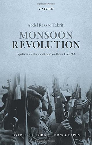 9780198783176: Monsoon Revolution: Republicans, Sultans, and Empires in Oman, 1965-1976 (Oxford Historical Monographs)