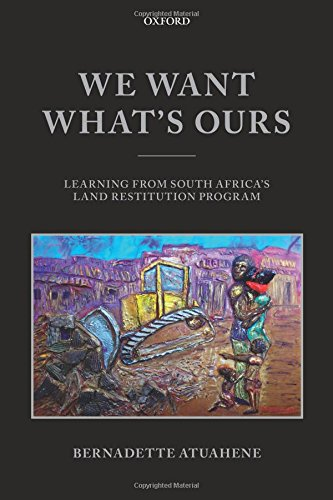 9780198783350: We Want What's Ours: Learning from South Africa's Land Restitution Program