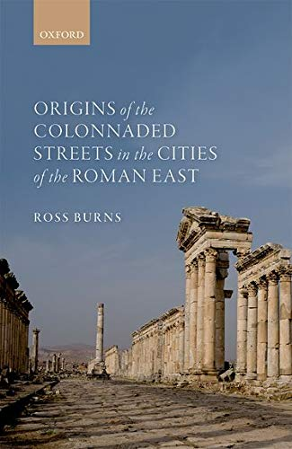 9780198784548: Origins of the Colonnaded Streets in the Cities of the Roman East