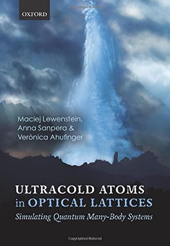 Ultracold Atoms in Optical Lattices: Simulating quantum: Maciej Lewenstein, Anna