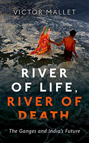 River of Life, River of Death: The Ganges & Indias Future