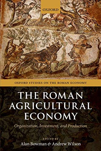 9780198788522: The Roman Agricultural Economy: Organization, Investment, and Production (Oxford Studies on the Roman Economy)