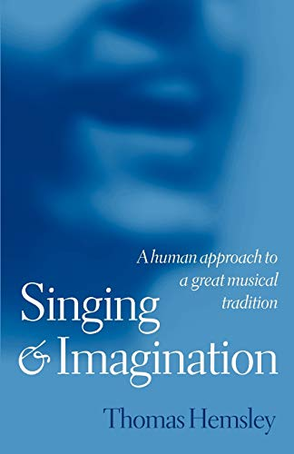 9780198790167: Singing and Imagination: A Human Approach to a Great Musical Tradition