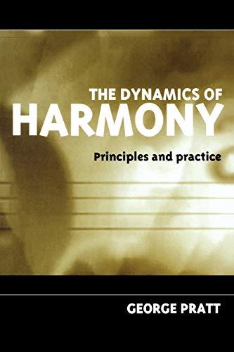 The Dynamics of Harmony: Principles and Practice (Paperback): George Pratt
