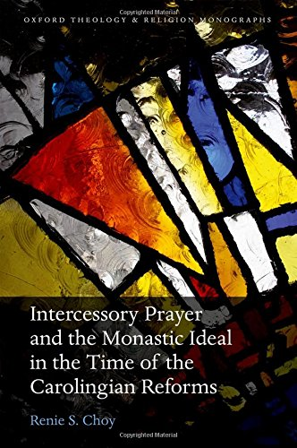 9780198790518: Intercessory Prayer and the Monastic Ideal in the Time of the Carolingian Reforms (Oxford Theology and Religion Monographs)