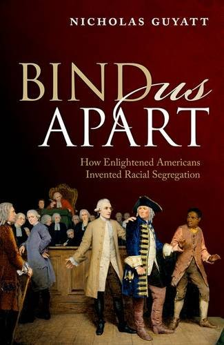 9780198796541: Bind Us Apart: How Enlightened Americans Invented Racial Segregation