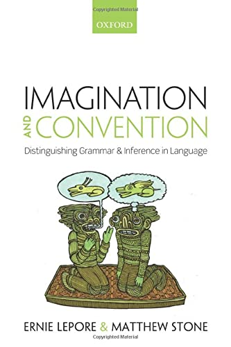 9780198797418: Imagination and Convention: Distinguishing Grammar and Inference in Language