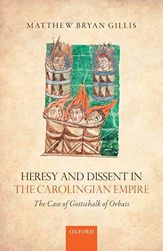 9780198797586: Heresy and Dissent in the Carolingian Empire: The Case of Gottschalk of Orbais