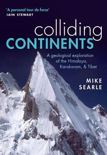 9780198798514: Colliding Continents: A geological exploration of the Himalaya, Karakoram, and Tibet