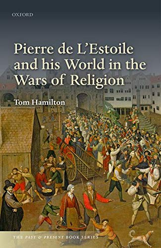 9780198800095: Pierre de L'Estoile and his World in the Wars of Religion (The Past and Present Book Series)