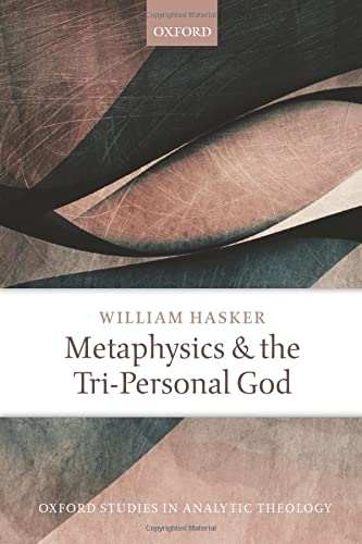 Metaphysics and the Tri-Personal God (Paperback): William Hasker