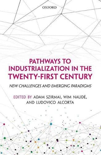 Pathways To Industrialization In The Twe: Szirmai, Adam; Naud