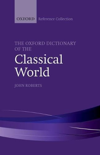 9780198804864: The Oxford Dictionary of the Classical World (The Oxford Reference Collection)