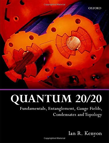 9780198808367: Quantum 20/20: Fundamentals, Entanglement, Gauge Fields, Condensates and Topology