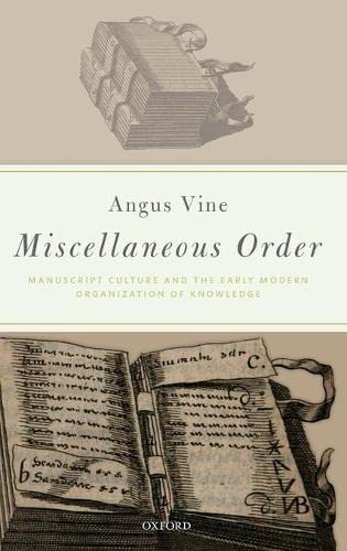 9780198809708: Miscellaneous Order: Manuscript Culture and the Early Modern Organization of Knowledge