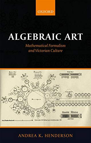 Algebraic Art: Mathematical Formalism and Victorian Culture: Andrea K. Henderson