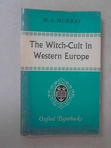 The Witch-Cult in Western Europe: Murray, M. A.