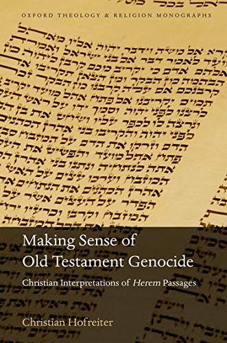 9780198810902: Making Sense of Old Testament Genocide: Christian Interpretations of Herem Passages (Oxford Theology and Religion Monographs)
